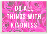 Do All Things With Kindness Roses Wood Sign