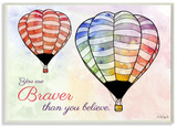 Watercolors You Are Braver Hot Air Balloons Wood Sign