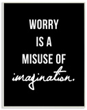 Worry is a Misuse Black and White Typographyraphy Wood Sign