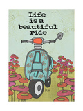 Vespa, Life Is a Beautiful Ride Prints by Shanni Welsh