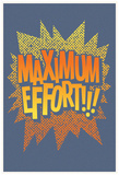 Maximum Effort!!! (Sunset Grey) Posters