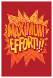 Maximum Effort!!! (Fire Red) Posters