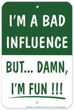 Bad Influence Tin Sign