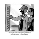 """Pushing buttons with anything other than your index finger is an affectat... - New Yorker Cartoon Premium Giclee Print by William Haefeli"