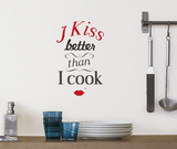 I kiss better than I cook Wallstickers