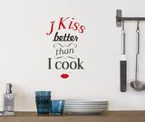 I kiss better than I cook - Duvar Çıkartması