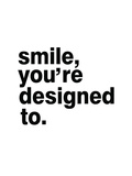 Smile, You'Re Designed To Prints by Pop Monica