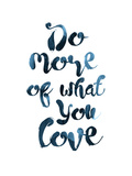 Do More Of What You Love Art by Pop Monica