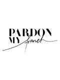 Pardon My French Print by Vera Mladenovic