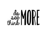 Do, See, Think More Print by Samantha Ranlet