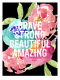 Brave,Strong, Beautiful, Amazing Kunst af Amy Brinkman