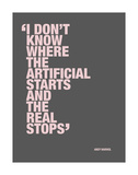 I don't know where the artificial starts and the real stops Posters