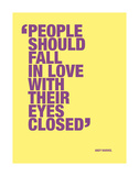 People should fall in love with their eyes closed Print by Andy Warhol