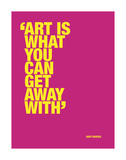 Art is what you can get away with Pósters