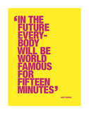 In the future everybody will be world famous for fifteen minutes Prints by Andy Warhol
