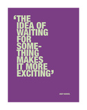 The idea of waiting for something makes it more exciting Posters by Andy Warhol