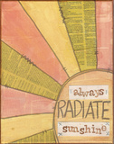 Always Radiate Sunshine Poster by Monica Martin