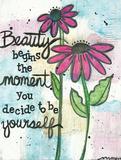 Beauty Begins Art by Martin Monica
