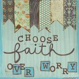 Choose Faith Over Worry Prints by Martin Monica