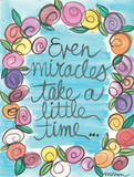 Even Miracles Take A Little Time Poster by Monica Martin
