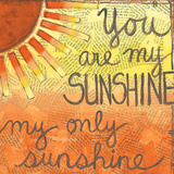 You Are My Sunshine Prints by Martin Monica