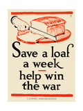 Save a Loaf a Week - Help Win the War Posters by Frederic G. Cooper