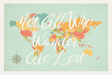 Not All Those Who Wander are Lost in Multi Posters by Rebecca Peragine