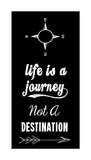 Life Is A Journey Not A Destination black Prints by Veruca Salt