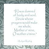Mother O Mine, Rudyard Kipling Posters by Veruca Salt