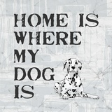 Home Is Where My Dog Is Prints by Veruca Salt