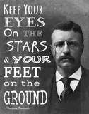Keep Your Eyes On the Stars and Your Feet On the Ground - Theodore Roosevelt Prints by Veruca Salt