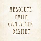 Absolute Faith Can Alter Destiny Prints by Veruca Salt