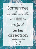 Sometimes in the Winds of Change We Find Our True Direction Print by Veruca Salt