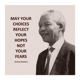 May Your Choices Reflect Your Hopes - Nelson Mandela Print by Veruca Salt