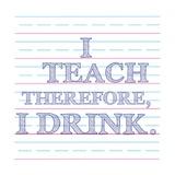 I Teach Therefore, I Drink. Lámina por Veruca Salt