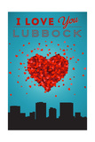 I Love You Lubbock, Texas Posters by  Lantern Press