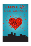 I Love You Des Moines, Iowa Posters by  Lantern Press