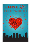I Love You Fort Worth, Texas Prints by  Lantern Press