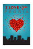 I Love You Peoria, Illinois Prints by  Lantern Press