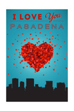 I Love You Pasadena, California Posters by  Lantern Press