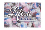Life is Sweet - Taffy Collage Sentiment (2) Posters by  Lantern Press