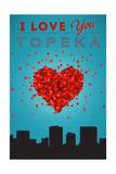 I Love You Topeka, Kansas Prints by  Lantern Press