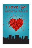 I Love You Wichita Falls, Texas Prints by  Lantern Press
