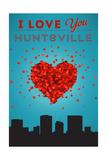 I Love You Huntsville, Alabama Posters by  Lantern Press