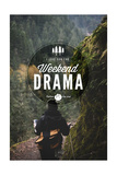 I Live for the Weekend Drama Art by  Lantern Press