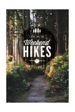 I Live for the Weekend Hikes Posters by  Lantern Press