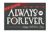 Always and Forever Happy Valentines Day Prints by  Lantern Press
