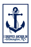 Wilmington, North Carolina - I Dropped Anchor in Wilmington - Lantern Press Arkwork Posters by  Lantern Press