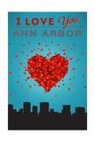 I Love You Ann Arbor, Michigan Prints by  Lantern Press