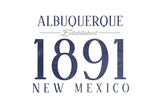 Albuquerque, New Mexico - Established Date (Blue) Posters by  Lantern Press